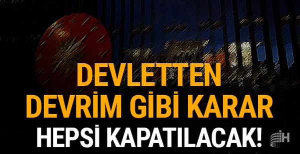 Devletten devrim gibi karar: Hepsi kapatılacak!