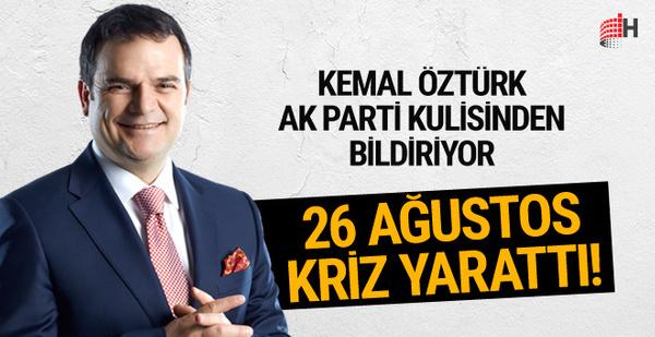 26 Ağustos AK Parti'de krize neden oldu! Tarih yarın değişecek