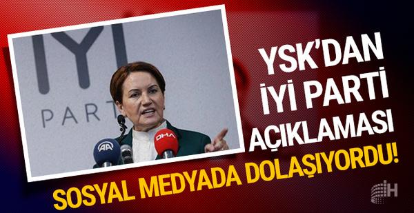Sosyal medyada dolaşıyordu: YSK'dan İYİ Parti açıklaması!