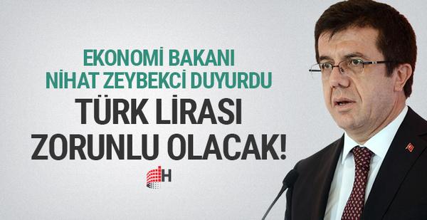 Bakan bizzat duyurdu: Türk lirası zorunlu olacak!