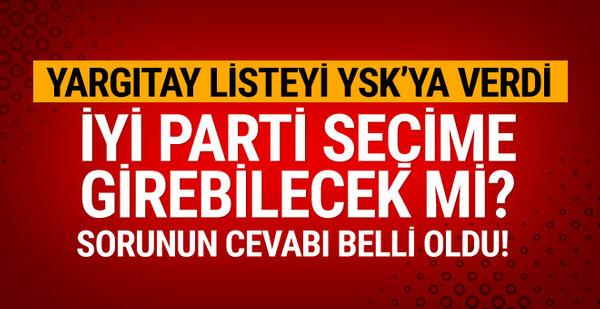 Yargıtay listeyi YSK'ya verdi, İyi Parti seçime katılıyor