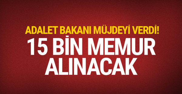 Adalet Bakanı müjdeyi verdi! 15 bin memur alınacak