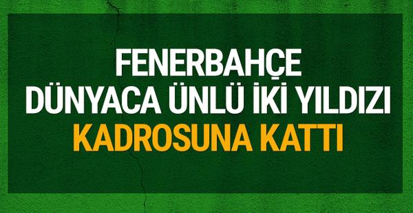 Fenerbahçe dünyaca ünlü 2 yıldızı kadrosuna kattı!