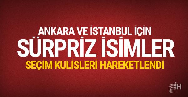 Ankara ve İstanbul için sürpriz adaylar! Kulislerden sızdı