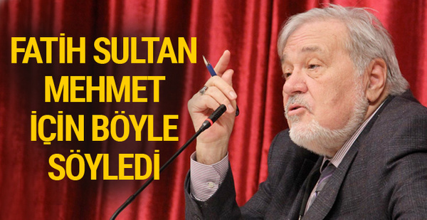 İlber Ortaylı'dan Fatih Sultan Mehmet açıklaması: O bir...