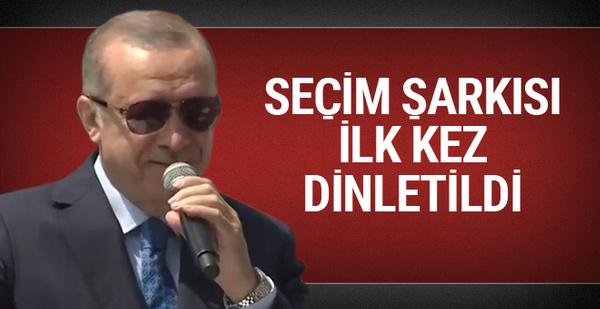 Erdoğan'ın seçim şarkısı ilk kez dinletildi