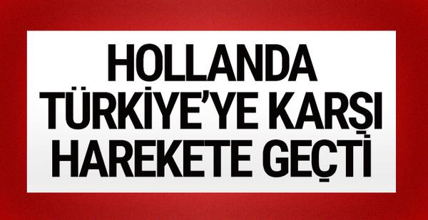 Hollanda, Türkiye'ye karşı harekete geçti!