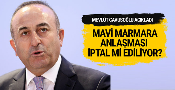 Mavi Marmara anlaşması iptal mi ediliyor Çavuşoğlu açıkladı