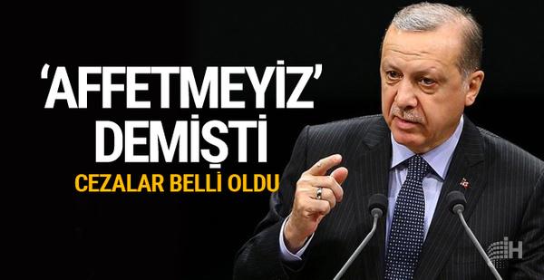 Erdoğan 'affetmeyiz' demişti cezası belli oldu
