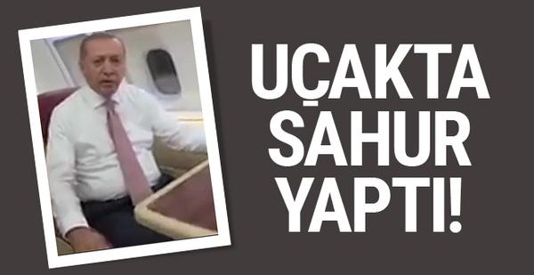 Cumhurbaşkanı Erdoğan sahurunu uçakta yaptı!