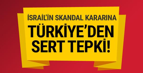 İsrail'in skandal Türkiye kararına hükümetten çok sert tepki!