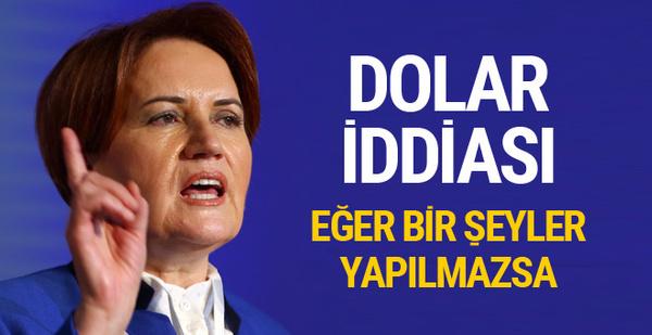 Meral Akşener'den dolar iddiası çok yakında...
