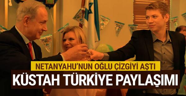 Netanyahu'nun oğlundan ahlaksız Türkiye paylaşımı