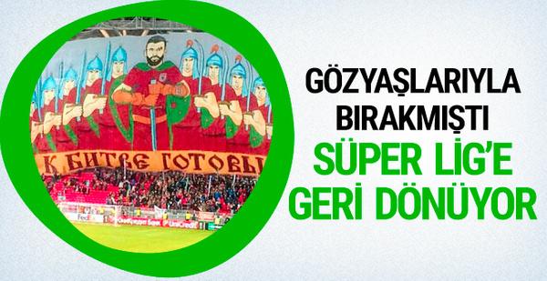 Gözyaşlarıyla bırakmıştı Süper Lig'e geri dönüyor