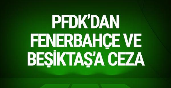 PFDK ceza yağdırdı! Fenerbahçe, Beşiktaş...