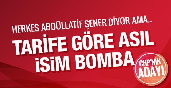 CHP adayı kim Abdüllatif Şener mi? Tarife göre asıl bomba isim...