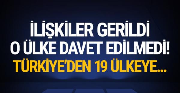 İlişkiler gerildi: O ülke davet edilmedi! Türkiye'den 19 ülkeye...