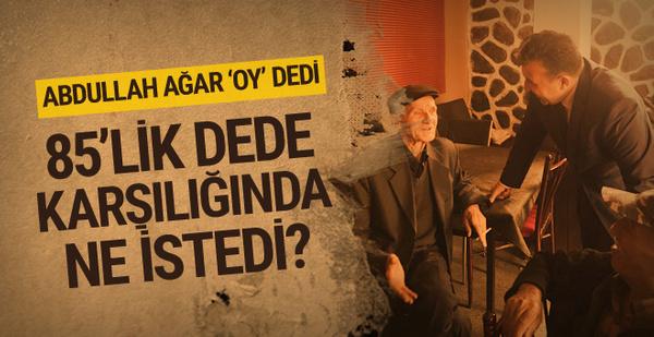 Abdullah Ağar'ı darmadağın eden 85 Çakır Dede ne istedi?