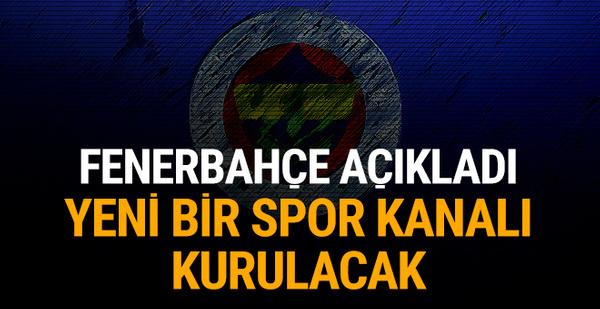 Fenerbahçe açıkladı! Yeni bir spor kanalı kurulacak