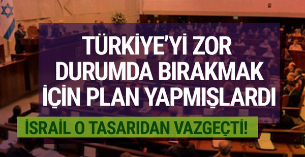 İsrail Türkiye karşıtı planından vazgeçti
