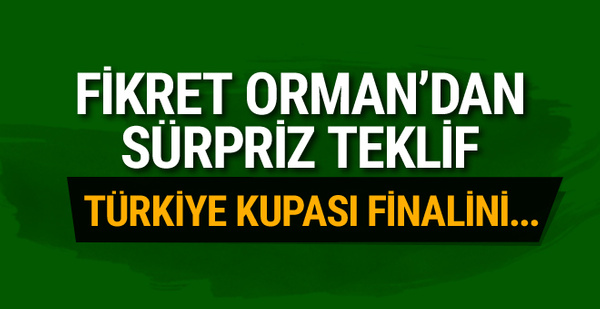 Fikret Orman'dan Türkiye Kupası için sürpriz teklif