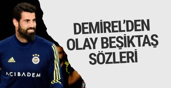 Volkan Demirel'den flaş Beşiktaş açıklaması