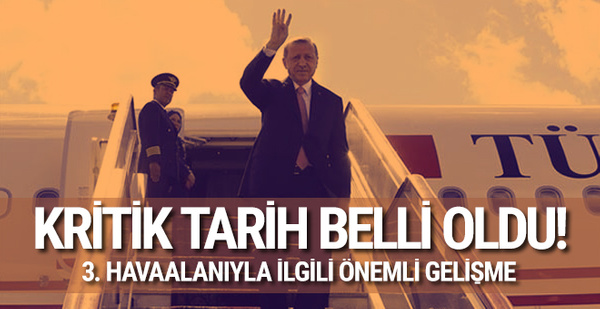 Erdoğan'ın 3. havaalanına ineceği tarih belli oldu!