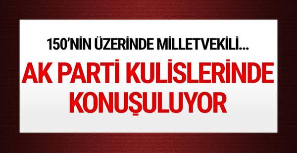 AK Parti kulislerinde konuşuluyor! 150'nin üzerinde milletvekili