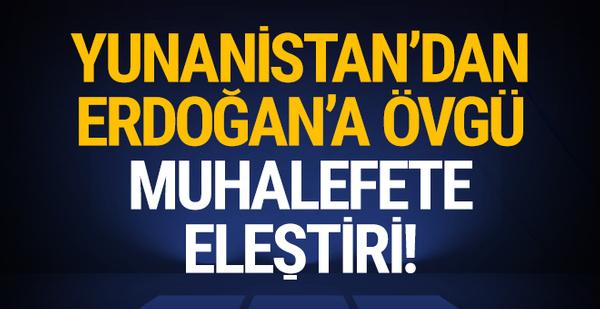 Yunanistan'dan Erdoğan'a övgü, muhalefete eleştiri!