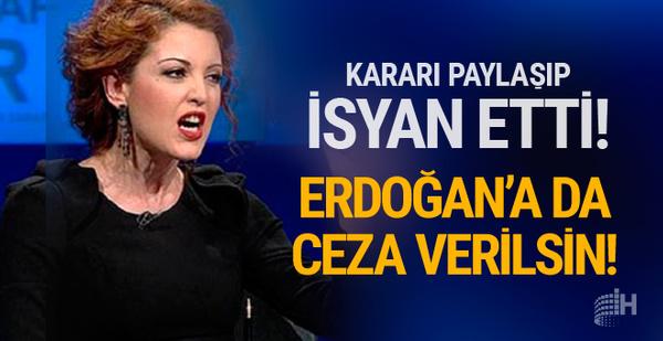 Nagehan Alçı isyan etti! Erdoğan'a da Türk mahkemeleri ceza vermeli