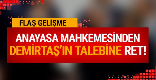 Anayasa Mahkemesinden Demirtaş'ın talebine ret!