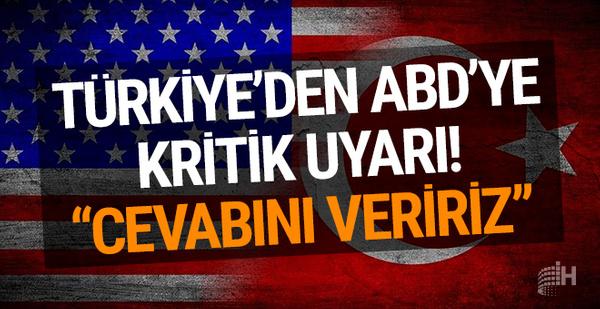 Türkiye'den ABD'ye kritik uyarı! 'Cevabını veririz'