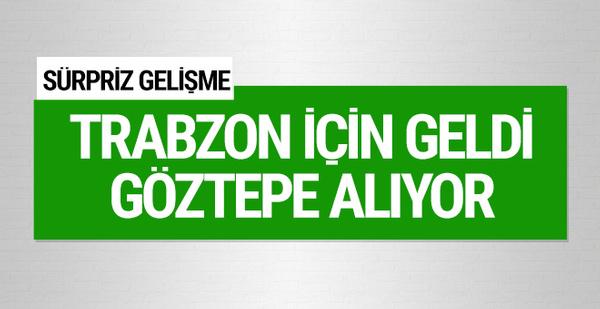 Trabzonspor için geldi Göztepe alıyor