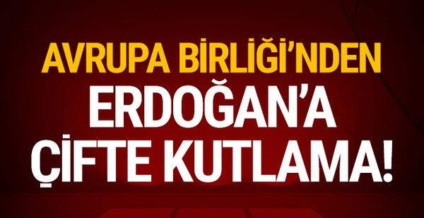 Avrupa Birliği'nden Erdoğan'a çifte kutlama!