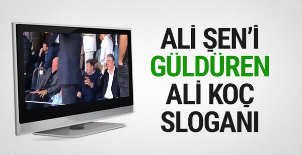 Ali Şen'i güldüren Ali Koç sloganı!