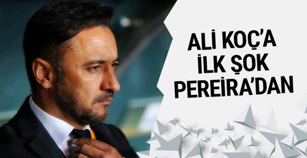 Ali Koç'a ilk şok Vitor Pereira'dan!