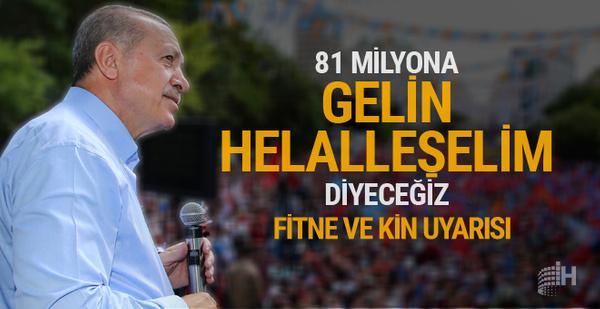 Cumhurbaşkanı Erdoğan: 81 milyonla helalleşeceğiz