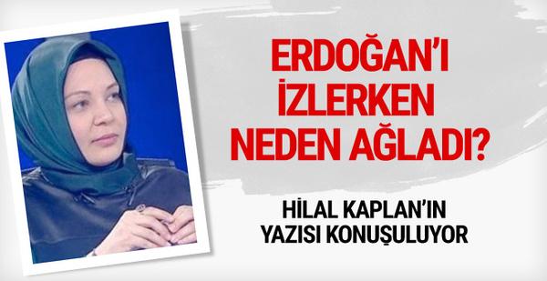 Hilal Kaplan Erdoğan'ı izlerken gözyaşlarına boğuldu
