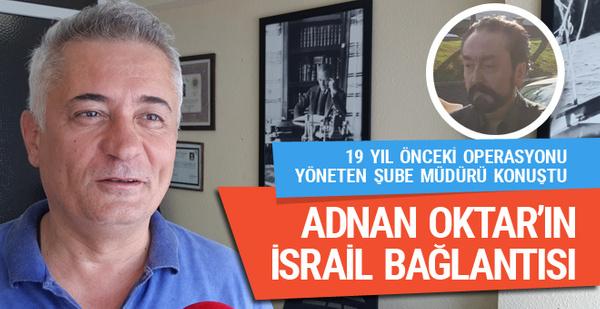 Adnan Oktar'ın İsrail bağlantısı! Adil Serdar Saçan her şeyi anlattı