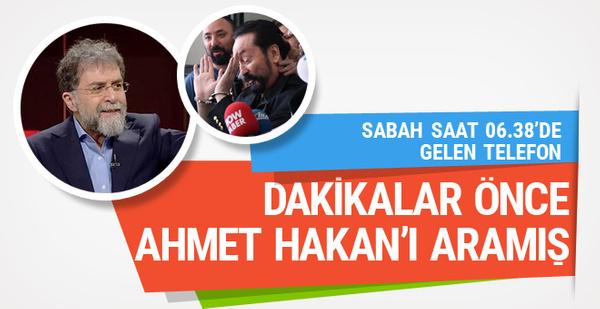 Adnan Oktar operasyondan dakikalar önce Ahmet Hakan'ı aramış