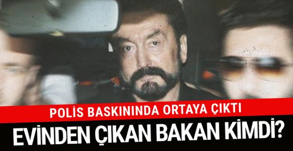 Adnan Oktar'ın evinden çıkan bakan kimdi? Bomba iddia