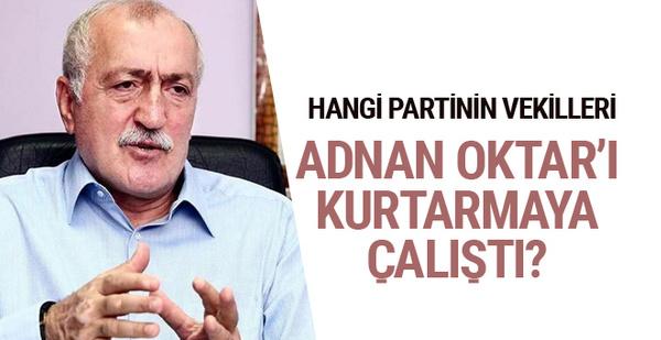 Hangi partinin vekilleri Adnan Oktar'ı kurtarmaya çalıştı?