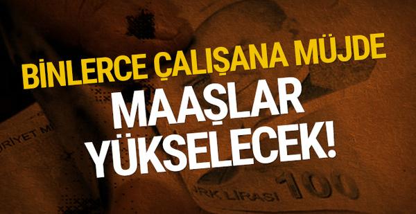 Binlerce çalışana müjde: Maaşlar yükselecek!