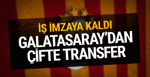 Galatasaray'dan transferde çifte imza