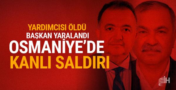 Osmaniye'de silahlı saldırı başkan yardımcısı öldü başkan yaralı