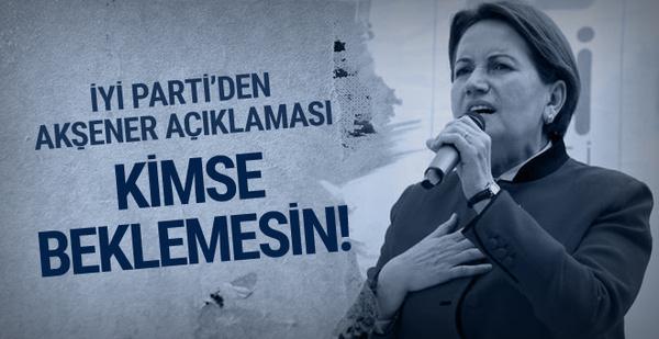 İYİ Parti'den Akşener açıklaması! Kimse beklemesin!