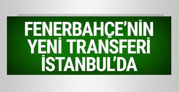 Fenerbahçe'nin yeni transferi İstanbul'da!