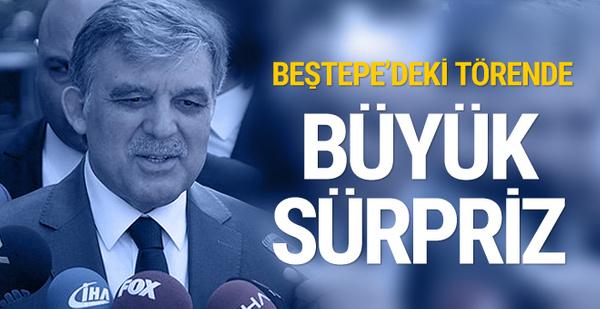 Beştepe'deki törende Abdullah Gül sürprizi