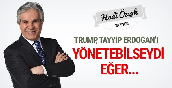 Trump, Tayyip Erdoğan'ı yönetebilseydi eğer! Hadi Özışık yazdı