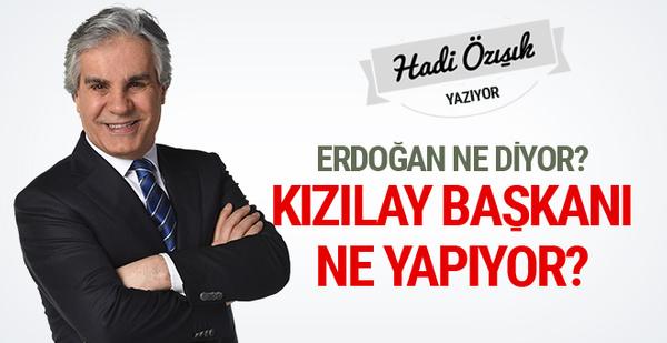Erdoğan ne diyor Kızılay Başkanı ne yapıyor? Hadi Özışık yazdı